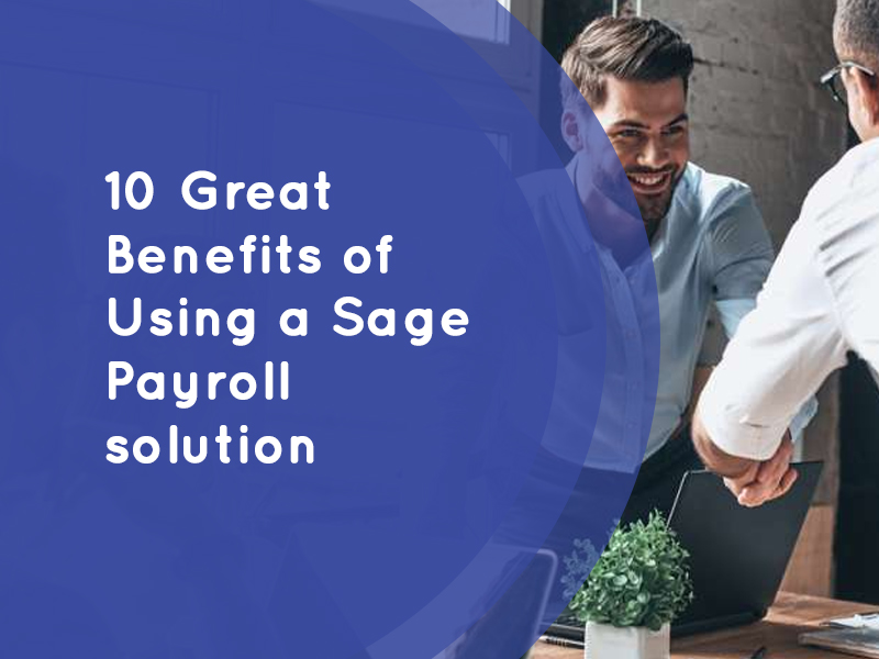 10 Great Benefits of Using a Sage Payroll solution